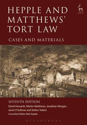 Hepple and Matthews' Tort Law: Cases and Materials - Howarth, David, Dr., and Matthews, Martin, and Morgan, Jonathan, Dr.