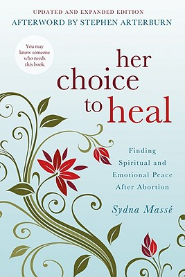 Her Choice to Heal: Finding Spiritual and Emotional Peace After Abortion - Masse, Sydna