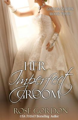 Her Imperfect Groom: Groom Series, Book 4 - Gordon, Rose