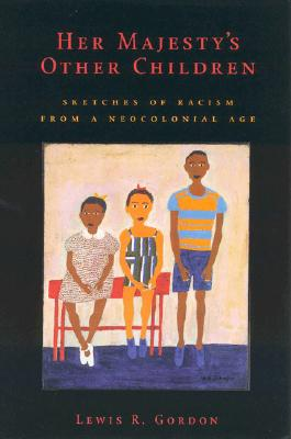 Her Majesty's Other Children: Sketches of Racism from a Neological Age - Gordon, Lewis R