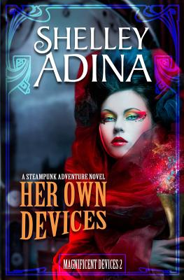 Her Own Devices: A Steampunk Adventure Novel - Adina, Shelley