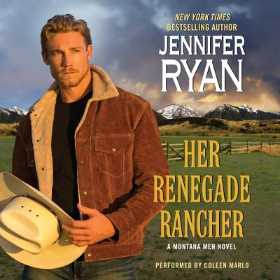 Her Renegade Rancher: A Montana Men Novel - Ryan, Jennifer, and Marlo, Coleen (Read by)