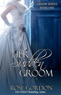 Her Sudden Groom: Groom Series, Book 1 - Gordon, Rose