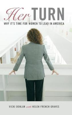 Her Turn: Why It's Time for Women to Lead in America - Donlan, Vicki, and Graves, Helen French