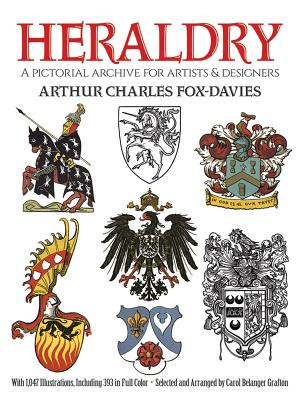 Heraldry: A Pictorial Archive for Artists and Designers - Fox-Davies, Arthur Charles, and Grafton, Carol Belanger (Editor)