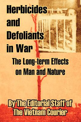 Herbicides and Defoliants in War: The Long-term Effects on Man and Nature - The Editorial Staff, and The Vietnam Courier