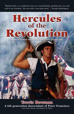 Hercules of the Revolution: A Novel Based on the Life of Peter Francisco - Bowman, Travis Scott, and Warder, James, and Walls, Heather K
