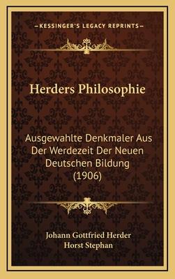 Herders Philosophie: Ausgewahlte Denkmaler Aus Der Werdezeit Der Neuen Deutschen Bildung (1906) - Herder, Johann Gottfried, and Stephan, Horst (Editor)