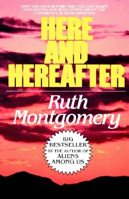 Here and Hereafter - Montgomery, Ruth, and Montgomery, Ian