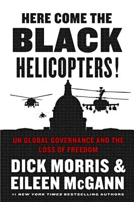 Here Come the Black Helicopters! - Morris, Dick, and McGann, Eileen