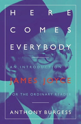 Here Comes Everybody: An Introduction to James Joyce for the ordinary reader - Burgess, Anthony