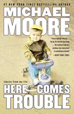 Here Comes Trouble: Stories from My Life - Moore, Michael