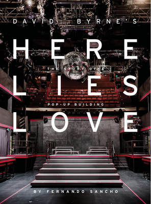 Here Lies Love: The Story of a Pop-Up Building - Sancho, Fernando (Photographer), and Byrne, David (Foreword by)