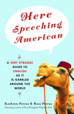 Here Speeching American: A Very Strange Guide to English as It Is Garbled Around the World - Petras, Kathryn, and Petras, Ross
