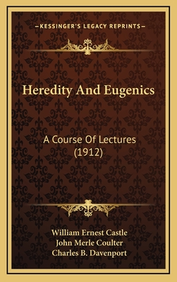 Heredity and Eugenics: A Course of Lectures (1912) - Castle, William Ernest, and Coulter, John Merle, and Davenport, Charles B