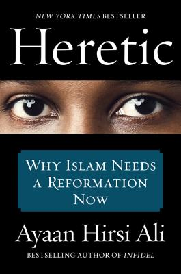 Heretic: Why Islam Needs a Reformation Now - Hirsi Ali, Ayaan