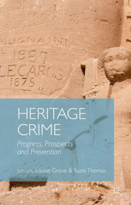 Heritage Crime: Progress, Prospects and Prevention - Grove, Louise, and Thomas, Suzie