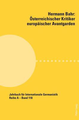 Hermann Bahr - Oesterreichischer Kritiker Europaeischer Avantgarden - Muller, Martin Anton (Editor)
