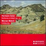 Hermann Suter: Sinfonie d-Moll op. 17; Werner Wehrli: Chilbizite