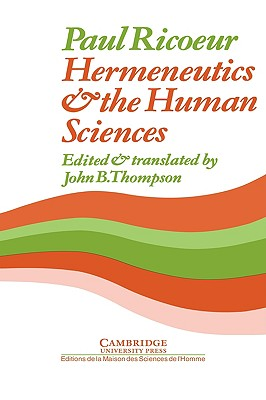 Hermeneutics and the Human Sciences: Essays on Language, Action and Interpretation - Ricoeur, Paul, and Thompson, John B. (Edited and translated by)