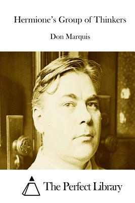 Hermione's Group of Thinkers - Marquis, Don, and The Perfect Library (Editor)
