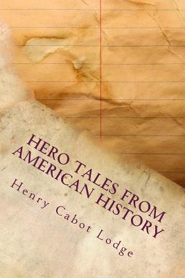 Hero Tales from American History - Lodge, Henry Cabot