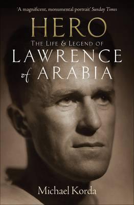 Hero: The Life & Legend of Lawrence of Arabia - Korda, Michael