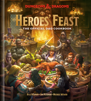Heroes' Feast (Dungeons and Dragons): The Official D and D Cookbook - Newman, Kyle, and Peterson, Jon