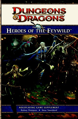 Heroes of the Feywild: Player's Option: Roleplaying Game Supplement - Thompson, Rodney, and Townshend, Steve