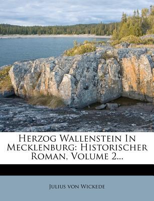Herzog Wallenstein in Mecklenburg: Historischer Roman, Volume 2... - Wickede, Julius Von