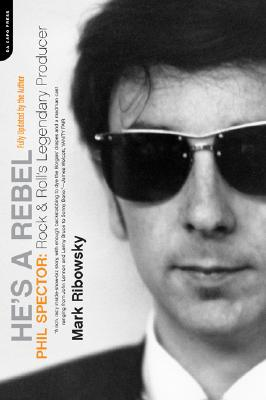 He's a Rebel: Phil Spector: Rock & Rolls Lengendary Producer - Ribowsky, Mark