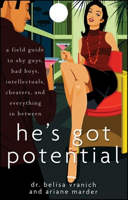 He's Got Potential: A Field Guide to Shy Guys, Bad Boys, Intellectuals, Cheaters, and Everything in Between - Vranich, Belisa, PsyD, and Marder, Ariane