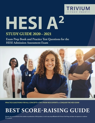 HESI A2 Study Guide 2020-2021: Exam Prep Book and Practice Test Questions for the HESI Admission Assessment Exam - Trivium Health Care Exam Prep Team