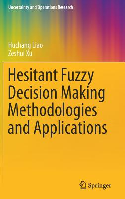 Hesitant Fuzzy Decision Making Methodologies and Applications - Liao, Huchang