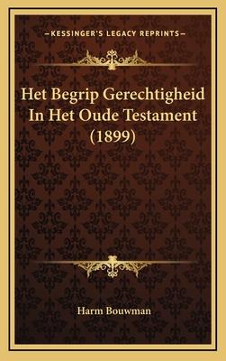 Het Begrip Gerechtigheid in Het Oude Testament (1899) - Bouwman, Harm