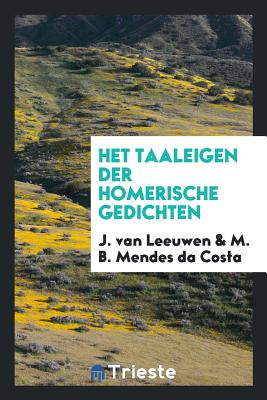 Het Taaleigen Der Homerische Gedichten - Leeuwen, J Van, and Mendes Da Costa, M B
