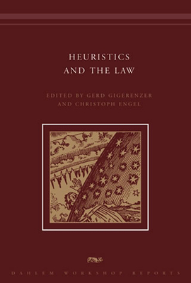 Heuristics and the Law - Gigerenzer, Gerd (Editor), and Engel, Christoph (Editor)