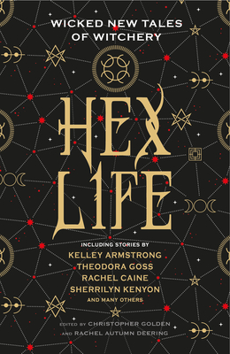 Hex Life: Wicked New Tales of Witchery - Autumn Deering, Rachel (Editor), and Golden, Christopher (Editor), and Armstrong, Kelley