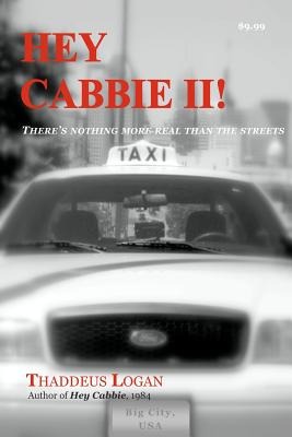 Hey Cabbie LL: There's Nothing More Real Than the Streets. - Logan, MR Thaddeus N, and Miller, MS Lucy J (Editor)