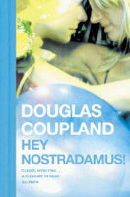 Hey Nostradamus! - Coupland, Douglas
