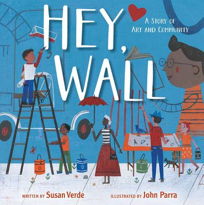Hey, Wall: A Story of Art and Community - Verde, Susan