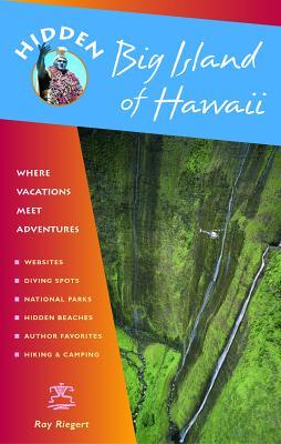 Hidden Big Island of Hawaii: Including the Kona Coast, Hilo, Kailua, and Volcanoes National Park - Riegert, Ray