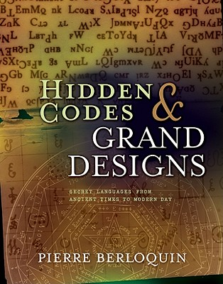 Hidden Codes & Grand Designs: Secret Languages from Ancient Times to Modern Day - Berloquin, Pierre