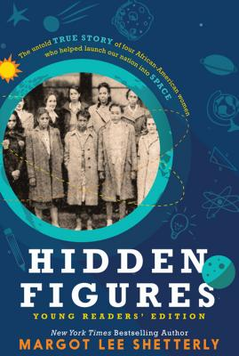 Hidden Figures, Young Readers' Edition: The Untold True Story of Four African American Women Who Helped Launch Our Nation Into Space - Shetterly, Margot Lee