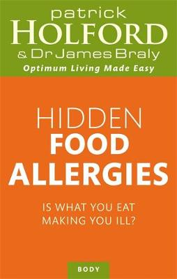 Hidden Food Allergies: Is what you eat making you ill? - Holford, Patrick, and Braly, James, Dr.