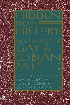 Hidden from History: Reclaiming the Gay and Lesbian Past - Duberman, Martin Bauml (Editor), and Vicinus, Martha, Professor (Editor), and Chauncey, George (Editor)