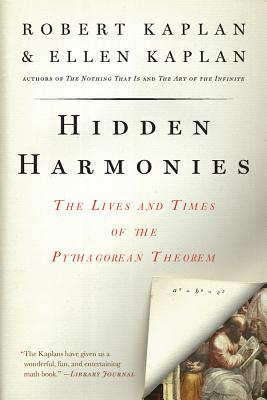 Hidden Harmonies: The Lives and Times of the Pythagorean Theorem - Kaplan, Ellen
