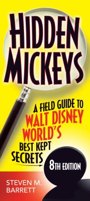 Hidden Mickeys: A Field Guide to Walt Disney World's Best Kept Secrets - Barrett, Steven M