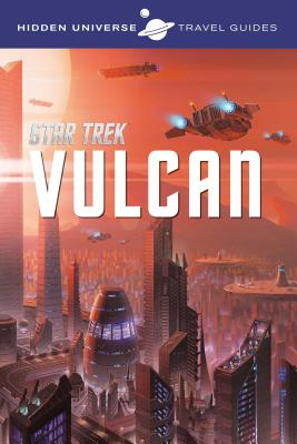 Hidden Universe Travel Guides: Star Trek: Vulcan - Ward, Dayton