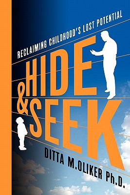 Hide and Seek: Reclaiming Childhood's Lost Potential - Oliker Ph D, Ditta M